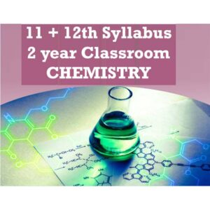 Classroom Course – 2 Year (11+12) Chemistry